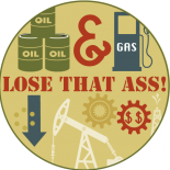 Oil & Gas, Lose That Ass!